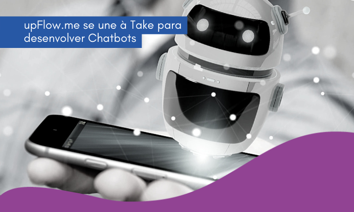 upFlow.me se une à Take® para desenvolver Chatbots