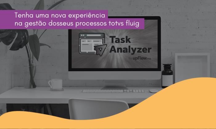 Task Analyzer: Uma nova experiência na gestão dos seus processos TOTVS Fluig
