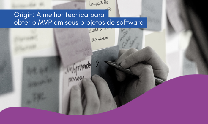 ORIGIN: A melhor técnica para obter o MVP para seu projeto de software