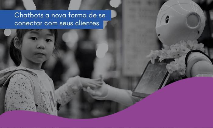 CHATBOTS a nova forma de conectar com seus clientes