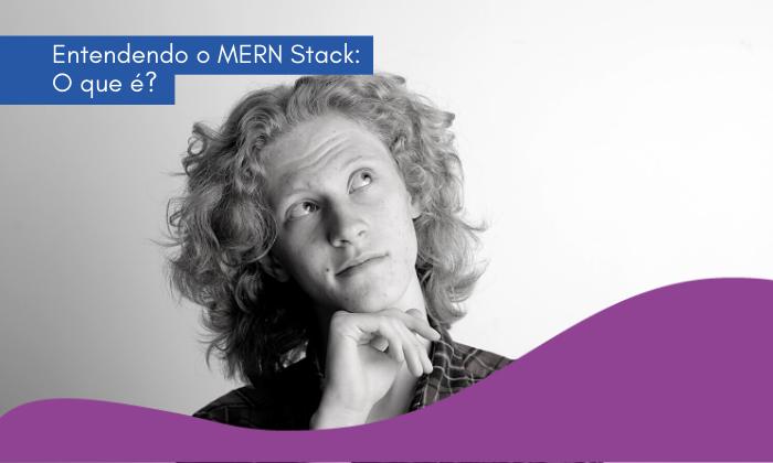 Entendendo o MERN Stack: O que é?