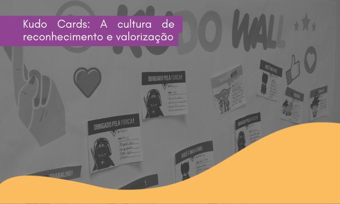 Kudo Cards: A cultura de reconhecimento e valorização
