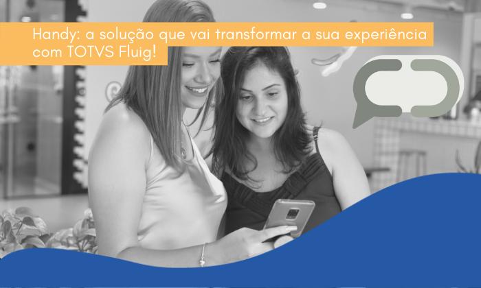 Handy: a solução que vai transformar a sua experiência com TOTVS Fluig!